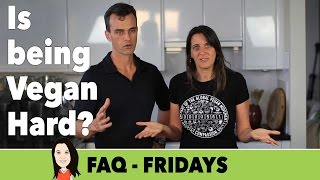 FAQ Friday: Is Being Vegan Hard?