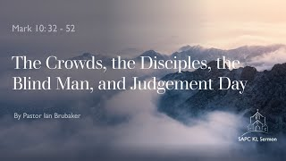 Mark 10:32-52 The Crowds, the Disciples, the Blind Man, and Judgement Day