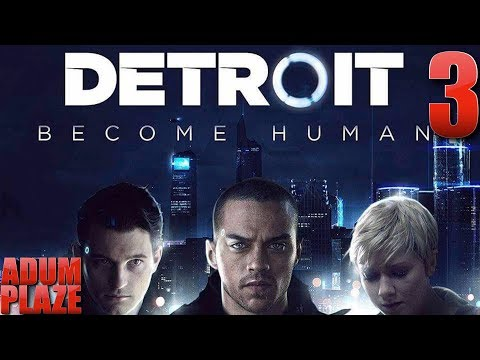 Adum Plaze: Detroit: Become Human (Part 3)