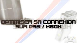 [TUTO] OPTIMISER SA CONNEXION SUR PS3/XBOX360 - Capetlevrai