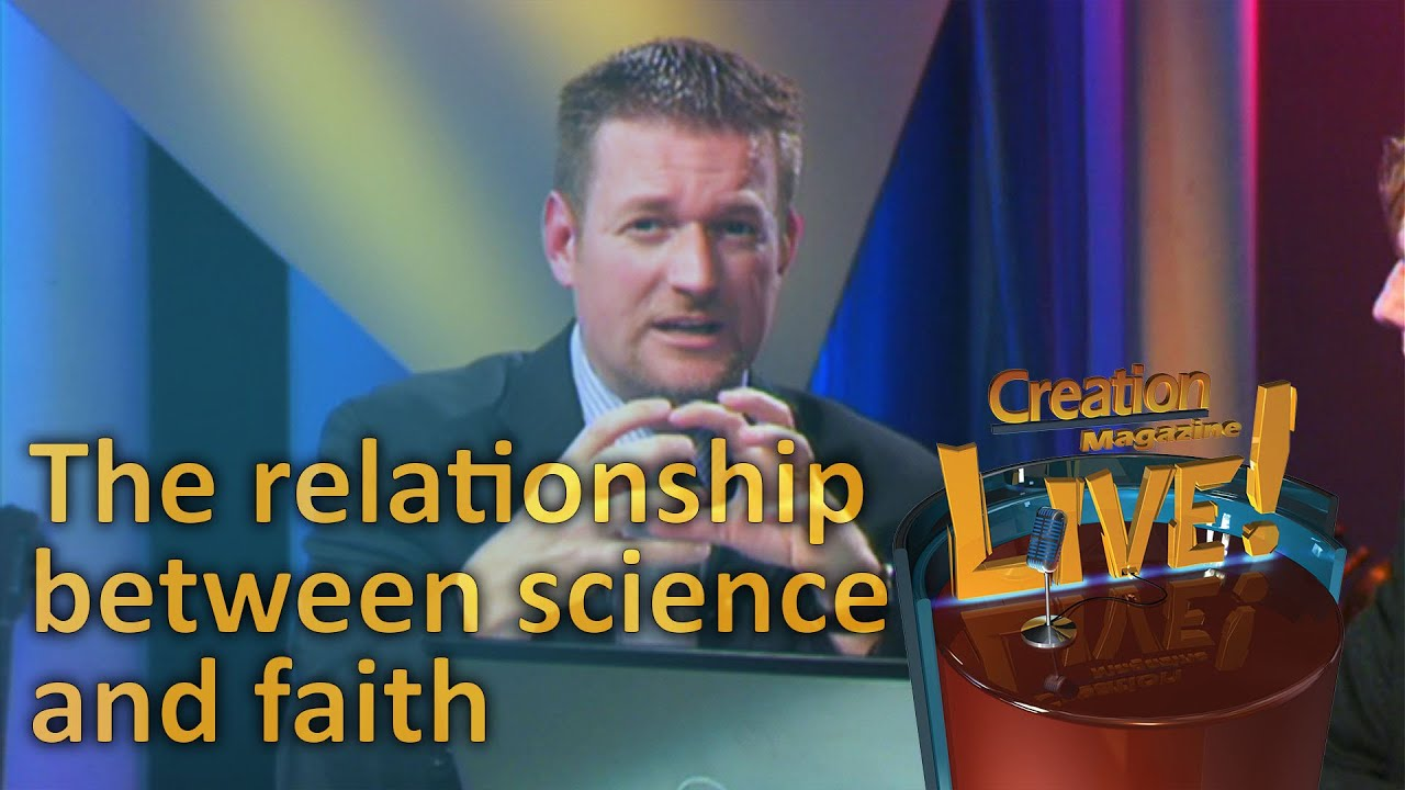 The relationship between faith and science -- Creation Magazine LIVE! (2-08) by CMIcreationstation