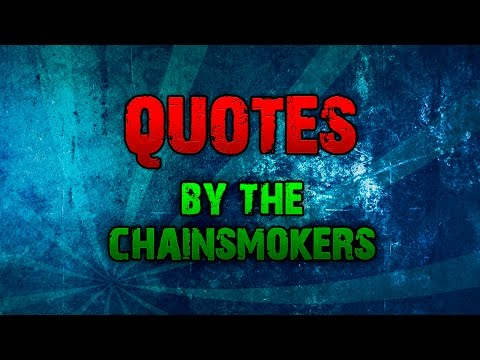 Quotes By The Chainsmokers - Chainsmokers Lyrics