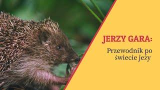 Jerzy Gara - przewodnik po świecie jeży