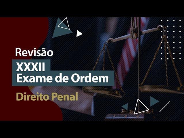 XXXII Exame de Ordem - Revisão - Direito Penal
