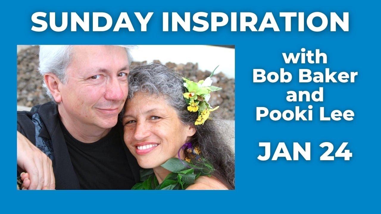 Sunday Inspiration w/ Bob Baker & Pooki Lee - January 24, 2021