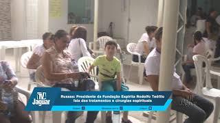 Presidente da Fundação Espírita Rodolfo Teófilo fala dos tratamentos e cirurgias espirituais
