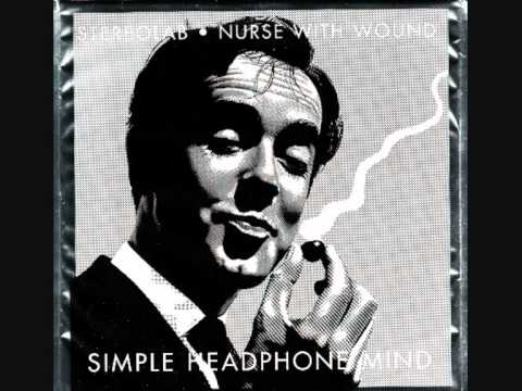 """Stereolab & Nurse With Wound """"Simple headphone mind"""""""