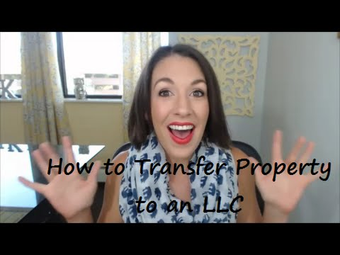 How to Transfer Property to an LLC - All Up In Yo' Business