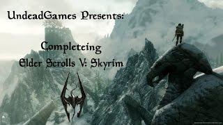Undead Games Presents: Completing Elder Scrolls V: Skyrim
