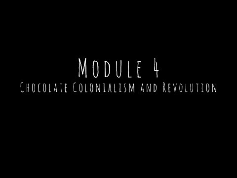 Module Four - Chocolate Colonialism and Revolution