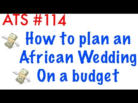 ATS 114 – How to plan an African wedding on a budget