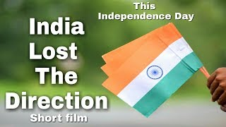 India Lost The Direction    Independence Day Special   Short Film    OTP