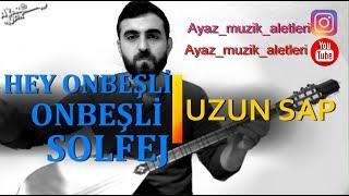 Hey Onbeşli-Solfej (Uzun Sap)
