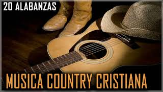 20 ALABANZAS DE MUSICA COUNTRY CRISTIANA