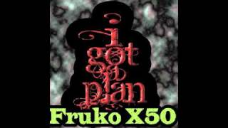 FRUKO X50- I GOT A PLAN