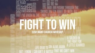 Covenant Church Worship - Fight To Win (Lyric Video)