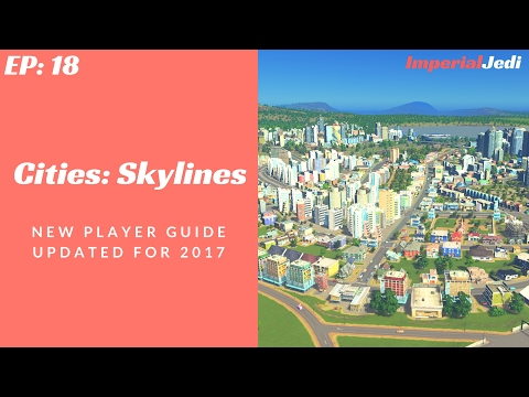 Cities: Skylines - New Player Guide // Updated for 2017 - NO MODS [EP18]