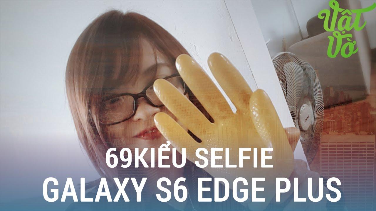 Vật Vờ| 69 kiểu selfie của phái nữ với Galaxy S6 Edge Plus