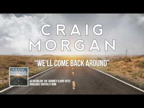 """Craig Morgan """"We'll Come Back Around"""" Official Song Stream"""