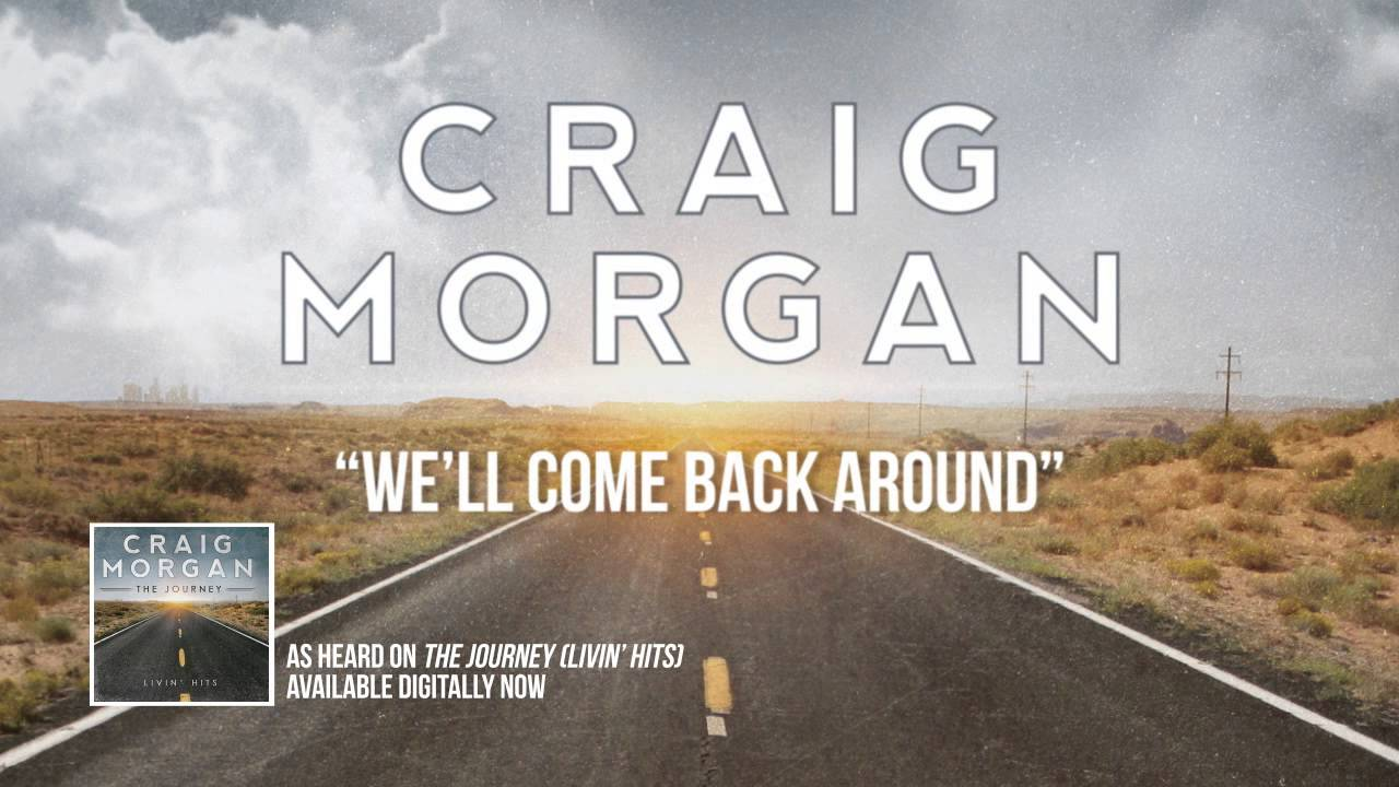 Craig Morgan We Ll Come Back Around Official Song Stream