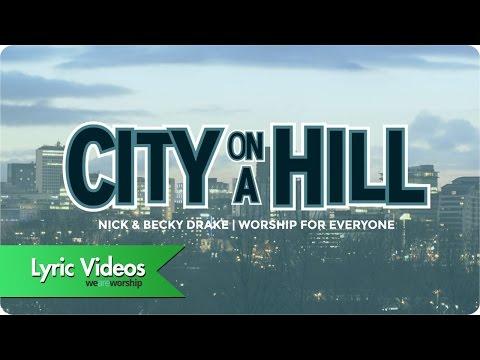 Nick & Becky Drake - City On A Hill - Lyric Video
