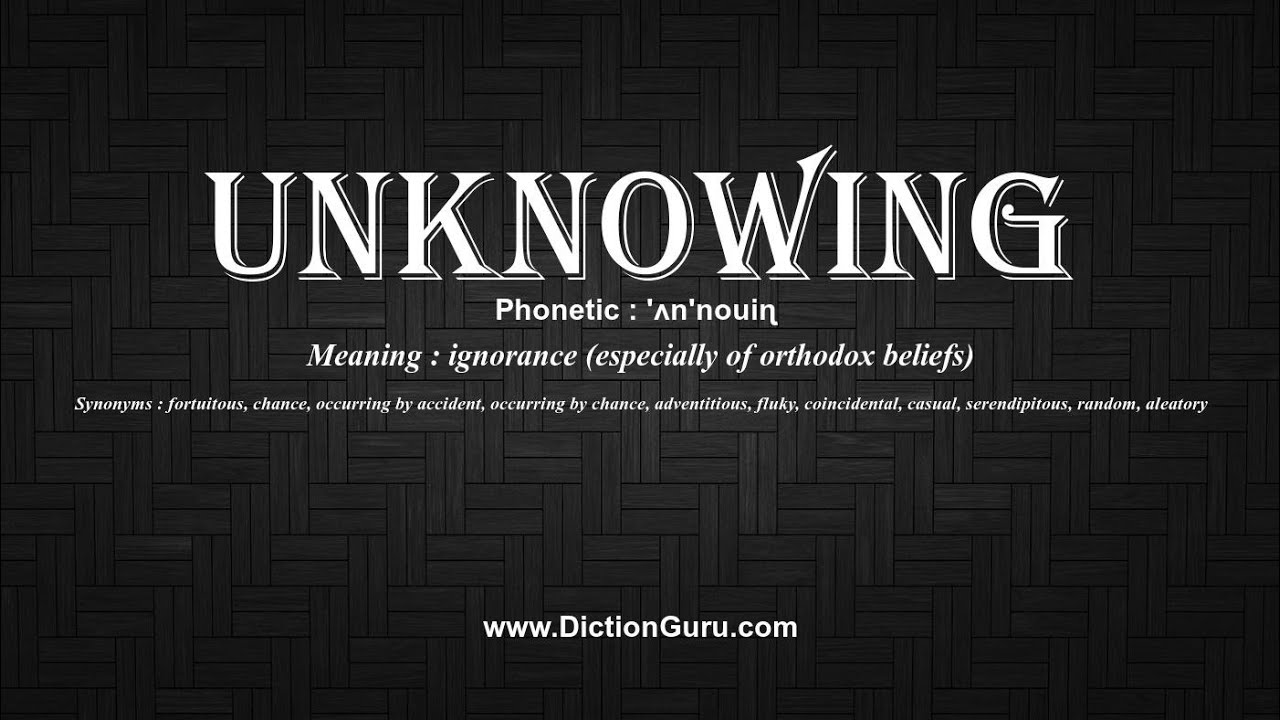 How to Pronounce unknowing with Meaning, Phonetic, Synonyms and Sentence  Examples