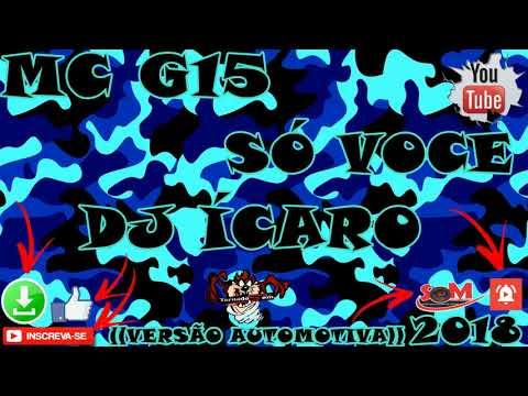 MC G15 - SÓ VOCE - DJ ÍCARO - ((VERSÃO AUTOMOTIVA))2018🎵🎵🎵🎵