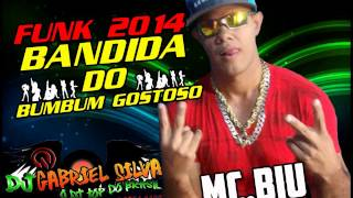 MCBIU-BANDIDA DO BUMBUM GOSTOSO FUNK 2014(DJGABRIEL SILVA MPC)