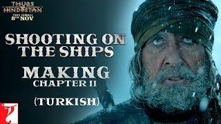 Turkish: Shooting on the Ships  Making of Thugs Of Hindostan Chapter 2  Amitabh Bachchan, Aamir Khan