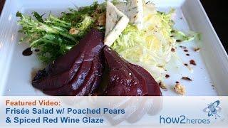 Frisée Salad W/ Poached Pears & Spiced Red Wine Glaze
