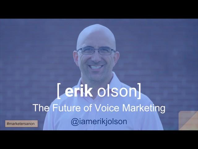 The Future of Voice Marketing - Erik Olson