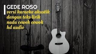 Download lagu GEDE ROSO - Versi Karaoke Gitar Akustik - No Vocal Nada Cewek Cowok - Teks Lirik