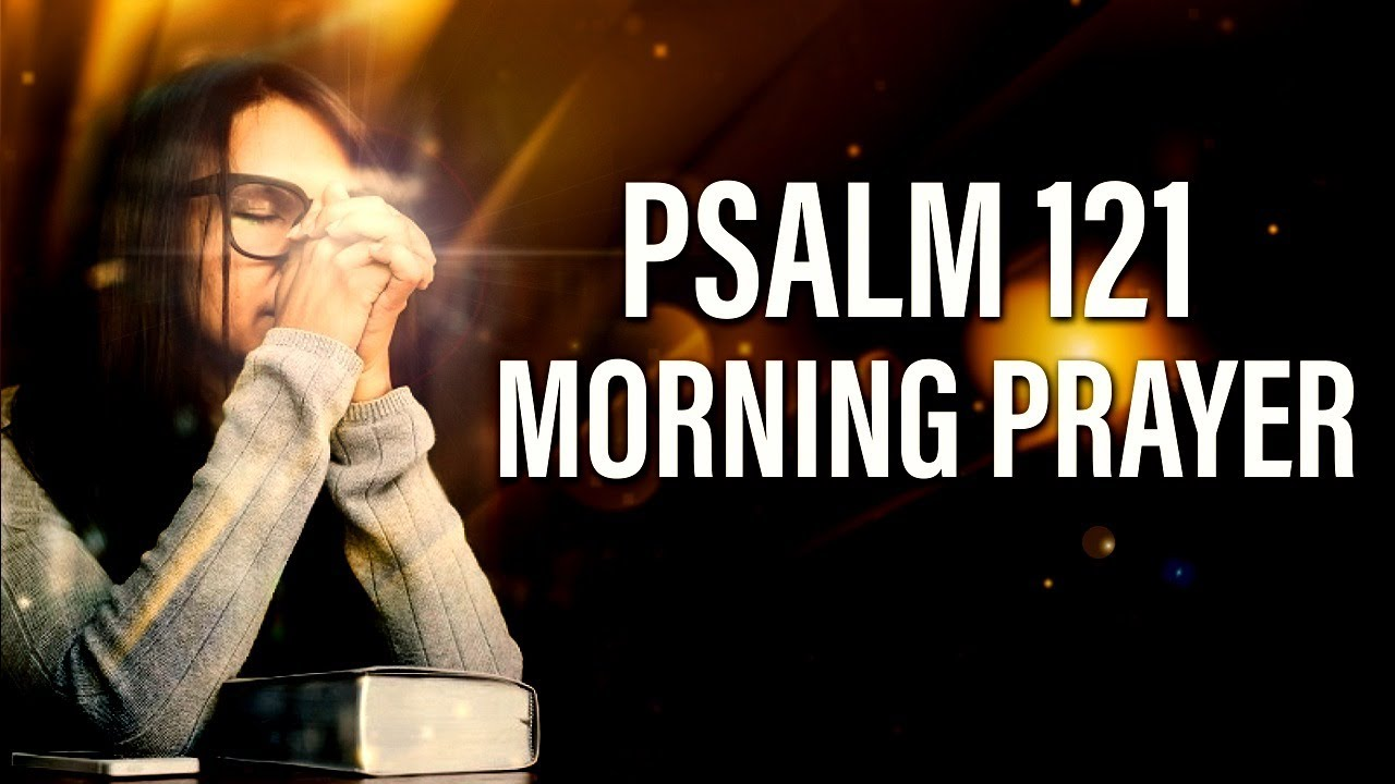 HELP IS ON THE WAY - PSALMS 121 - MORNING PRAYER