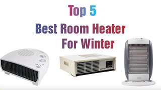 Top 5 Room Heater For Winter with Low Cost and High Performance