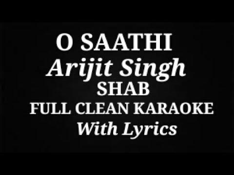O SAATHI ARIJIT SINGH SHAB FULL CLEAN KARAOKE WITH LYRICS