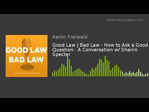 good-law-|-bad-law---how-to-ask-a-good-question:-a-conversation-w/-shanin-specter