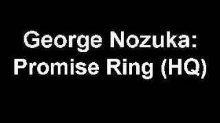 George Nozuka - Promise Ring [HQ] YouTube Videos