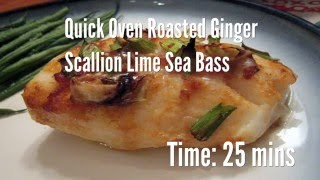 Quick Oven Roasted Ginger Scallion Lime Sea Bass Recipe