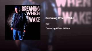Dreaming When I Wake