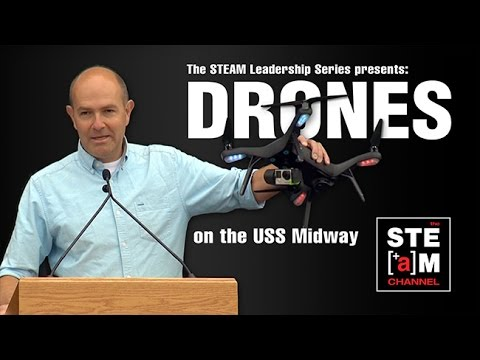 Drones on the USS Midway: STEAM Leadership Series -- The STEAM Channel