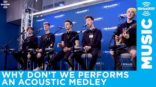 Why Don't We - Acoustic Mash Up (Live at SiriusXM)