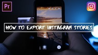 How to Export Vertical Videos for Instagram Stories in Adobe Premiere Pro (CC 2017 Tutorial)