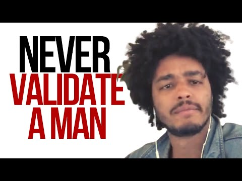 Never Validate A Man