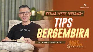 Saat Teduh Bersama - KETIKA YESUS TERTAWA—TIPS BERGEMBIRA   18 Sept 2021(Official Philip Mantofa)