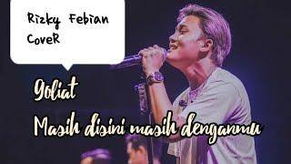 Download Terbaru ..!!! Rizky Febian cover lagu Goliath - Masih disini masih denganmu+lirik
