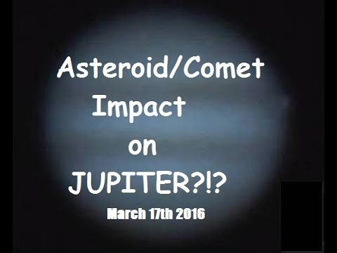 Asteroid/Comet Impact on Jupiter?!? || March 17th 2016