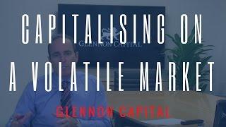 Capitalising On A Volatile Market