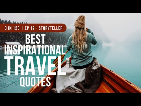 These Travel Video Quotes Help To Inspire Travel | 3 in 120 | Ep 12 - Storyteller