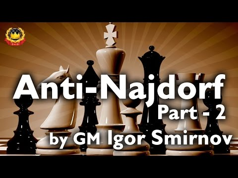 Anti-Najdorf Part - 2 by GM Igor Smirnov