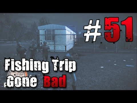 [51] Fishing Trip Gone Bad (State of Decay w/ GaLm)